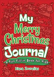 My Merry Christmas Journal : A Fun Fill In Book for Kids   - Zourelias, Diana