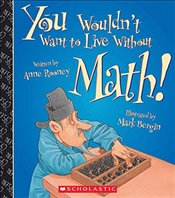 You Wouldnt Want to Live Without Math! - Rooney, Anne