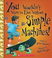 You Wouldnt Want to Live Without Simple Machines! - Rooney, Anne