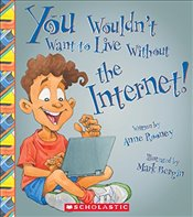 You Wouldnt Want to Live Without the Internet! - Rooney, Anne