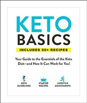 Keto Basics : Includes 50+ Recipes : Your Guide to the Essentials of the Keto Diet  -