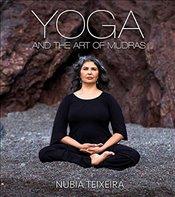 Yoga and the Art of Mudras - Teixeira, Nubia
