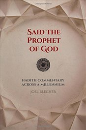 Said the Prophet of God : Hadith Commentary Across a Millennium - Blecher, Joel