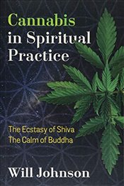 Cannabis in Spiritual Practice : The Ecstasy of Shiva, the Calm of Buddha - Johnson, Will