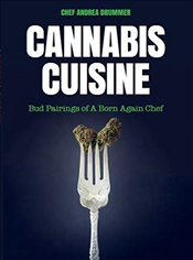 Cannabis Cuisine : Bud Pairings of A Born Again Chef - Drummer, Andrea