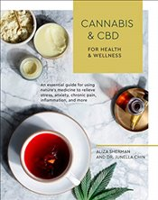 Cannabis and CBD for Health and Wellness : An Essential Guide for Using Natures Medicine to Relieve - Sherman, Aliza