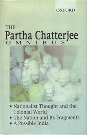 Partha Chatterjee Omnibus : Comprising Nationalist Thought and the Colonial World, The Nation and it - Chatterjee, Partha