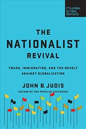Nationalist Revival : Trade, Immigration, and the Revolt Against Globalization - Judis, John B.