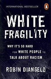 White Fragility : Why Its So Hard for White People to Talk About Racism - DiAngelo, Robin