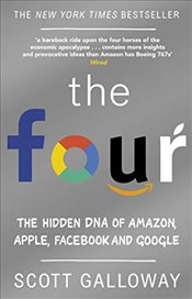 Four : The Hidden DNA of Amazon, Apple, Facebook and Google - Galloway, Scott