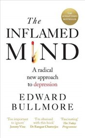 Inflamed Mind : A Radical New Approach to Depression - Bullmore, Edward T.