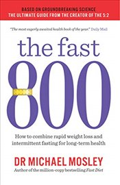 Fast 800 : How to Combine Rapid Weight Loss and Intermittent Fasting for Long Term Health - Mosley, Michael