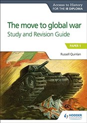 Access to History for the IB Diploma : The move to global war Study and Revision Guide : Paper 1 - Quinlan, Russell