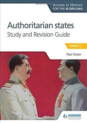 Access to History for the IB Diploma : Authoritarian States Study and Revision Guide : Paper 2  - Grace, Paul