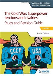 Access to History for the IB Diploma : The Cold War : Superpower Tensions and Rivalries - Quinlan, Russell