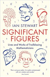 Significant Figures : Lives and Works of Trailblazing Mathematicians - Stewart, Ian