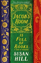 Jacobs Room is Full of Books : A Year of Reading - Hill, Susan