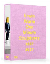 Erwin Wurm : One Minute Sculptures 1997-2017 -