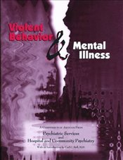 Violent Behavior and Mental Illness: A Compendium of Articles from Psychiatric Services and Hospital - Association, American Psychiatric