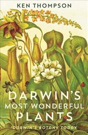 Darwins Most Wonderful Plants : Darwins Botany Today - Thompson, Ken