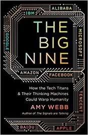 Big Nine : How the Tech Titans and Their Thinking Machines Could Warp Humanity - Webb, Amy