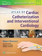 Atlas of Cardiac Catheterization and Interventional Cardiology - Moscucci, Mauro