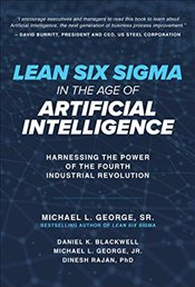 Lean Six Sigma in the Age of Artificial Intelligence : Harnessing the Power of the Fourth Manufactur - George, Michael