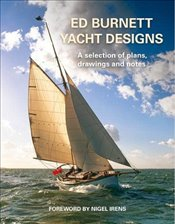 Ed Burnett Yacht Designs : A Selection of Plans, Drawings and Notes -