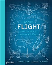 Book of Flight : 10 Record-Breaking Animals with Wings - Balkan, Gabrielle