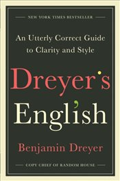 Dreyers English : An Utterly Correct Guide to Clarity and Style - Dreyer, Benjamin