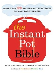 Instant Pot Bible More Than 350 Recipes and Strategies : The Only Book You Need - Weinstein, Bruce