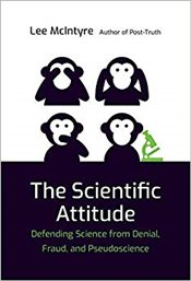 Scientific Attitude : Defending Science from Denial, Fraud, and Pseudoscience - McIntyre, Lee