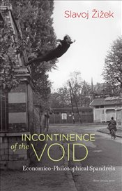 Incontinence of the Void : Economico Philosophical Spandrels - Zizek, Slavoj