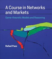 Course in Networks and Markets : Game Theoretic Models and Reasoning - Pass, Rafael