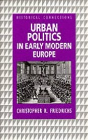 URBAN POLITICS IN EARLY MODERN EUROPE - FRIEDRICHS, CHRISTOPHER R.