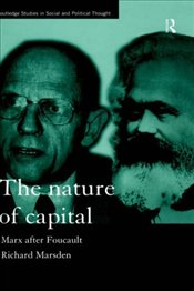 NATURE OF CAPITAL : MARX AFTER FOUCALT - Marsden, Richard