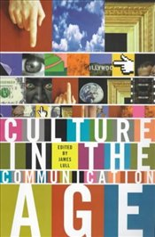 Culture in the Communication Age - LULL, JAMES