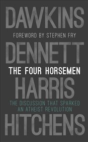 Four Horsemen : Discussion that Sparked an Atheist Revolution  Foreword by Stephen Fry - Dawkins, Richard