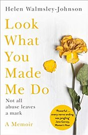 Look What You Made Me Do : A Powerful Memoir of Coercive Control -