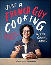 Just a French Guy Cooking : Easy Recipes and Kitchen Hacks for Rookies - Ainouz, Alexis Gabriel