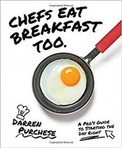 Chefs Eat Breakfast Too : A Pros Guide to Starting The Day Right - Purchese, Darren