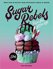 Sugar Rebels : Pipe For Your Life : More than 60 Recipes from Instagrams Kween of Baking - Makrides, Nick