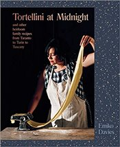 Tortellini at Midnight : And Other Heirloom Family Recipes from Taranto to Turin to Tuscany - Davies, Emiko