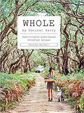 Whole : Down to Earth Plant Based Wholefood Recipes - Birrell, Harriet
