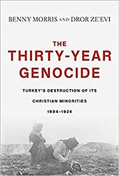 Thirty-Year Genocide : Turkey's Destruction of Its Christian Minorities, 1894–1924 - Morris, Benny