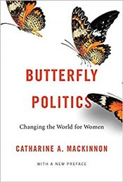 Butterfly Politics : Changing the World for Women, With a New Preface - Mackinnon, Catharine A.