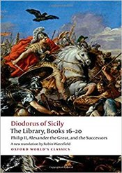 Philip of Macedon, Alexander the Great, and the Successors : The Library, Books 16-20   - Siculus, Diodorus