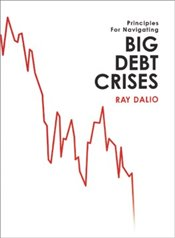 Principles for Navigating Big Debt Crises : The Archetypal Big Debt Cycle / Detailed Case Studies  - Dalio, Ray