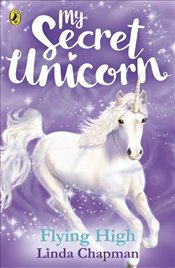 My Secret Unicorn : Flying High - Chapman, Linda