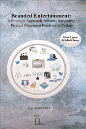 Branded Entertainment: A Strategic Approach Towards Integrating Product Placement Practices in Turke - Kara, Ayşe Simin